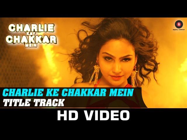 Charlie Kay Chakkar Mein - Title Track | Shweta Sharma | Neha Kakkar Abhijit Sawant