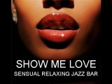 SHOW ME LOVE - EROTIC HOT &amp SLOW CHILLOUT LOUNGE (PASSION AND DESIRE)
