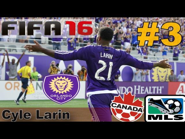 CYLE LARIN - CANADA (ORLANDO CITY) |КАРЬЕРА 3| FIFA 16