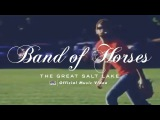 Band of Horses - The Great Salt Lake OFFICIAL VIDEO