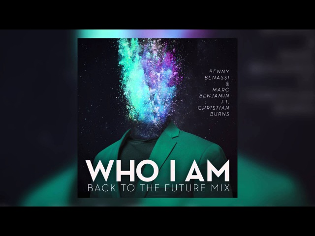 Benny Benassi Marc Benjamin feat. Christian Burns - Who I Am (Back To The Future Mix) [Cover Art]
