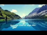 Summer Chill 'N' High Mix 2014 (Chillout &amp Lounge Music Mix)