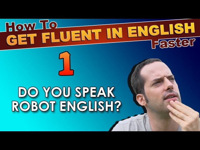 1 Do YOU speak ROBOT English How To Speak Fluent English Confidently English Learning Tips