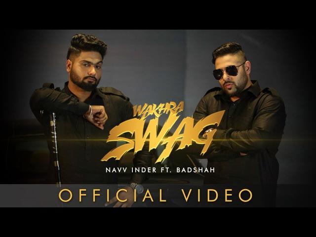 Wakhra Swag | Navv Inder feat. Badshah