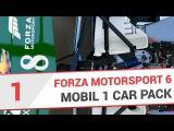 Forza Motorsport 6 НА РУССКОМ - Mobil 1 Car Pack Часть 1 (ОБЗОР)