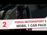 Forza Motorsport 6 НА РУССКОМ - Mobil 1 Car Pack Часть 2 (ОБЗОР)