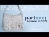 Wildflower Shoulder Bag CAL - Part 1 of 3