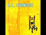 R.L. Burnside - Got Messed Up