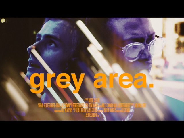 GREY AREA - a bertie gilbert film (2014)