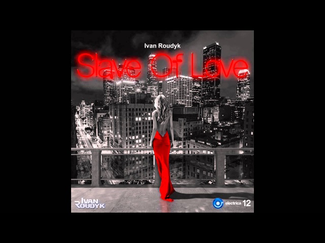 Ivan Roudyk-Slave Of Love(Original Mix) ELECTRICA RECORDS