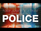 Tony Junior &amp JETFIRE feat. Rivero - Police (Extended Mix)
