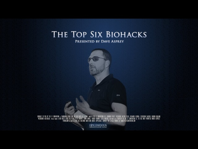 The Top Six Biohacks | Dave Asprey | Full Length HD