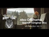 Allex Okuhama - Always (Original Mix) OUT NOW BUNNY TIGER