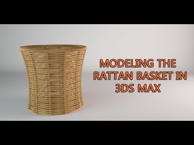 Modeling a Rattan Basket in 3ds Max