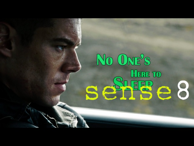 Sense8 || No One's Here To Sleep