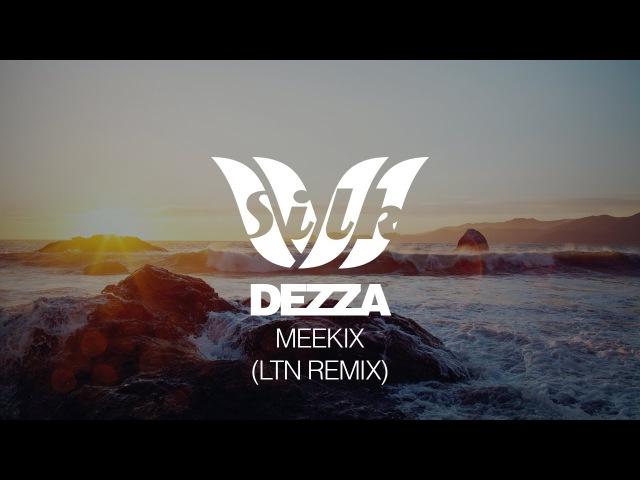 Dezza Meekix LTN Remix Silk Music