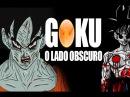 GOKU O LADO OBSCURO Dragon Ball CreepyPasta