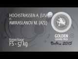 Repechage FS - 57 kg: M. AMIRASLANOV (AZE) df. A. HOCHSTRASSEN (USA) by TF, 10-0