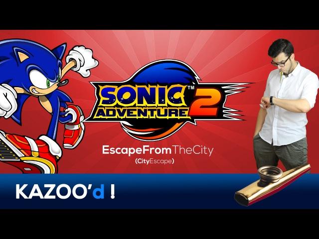 Sonic Adventure 2 - Escape From The City (City Escape)... KAZOO'd!
