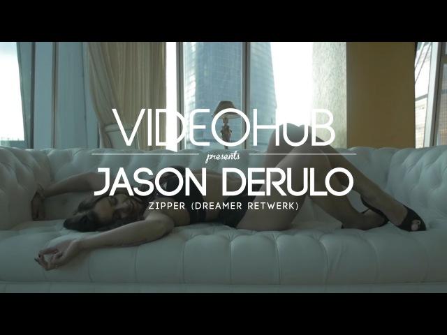 Jason Derulo - Zipper (Dreamer Retwerk) (VideoHUB)