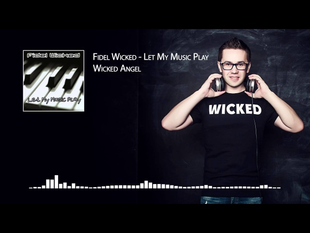 03. Fidel Wicked - Wicked Angel [Let My Music Play, 2013]