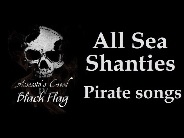 Assassin's Creed 4 Black Flag - All Sea Shanties / Pirate Songs [HD]