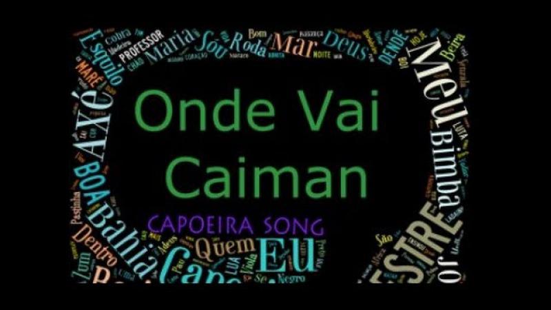 Onde Vai Caiman - Capoeira Song
