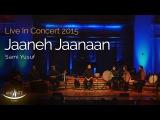 Sami Yusuf - Jaaneh Jaanaan Live In Concert 2015