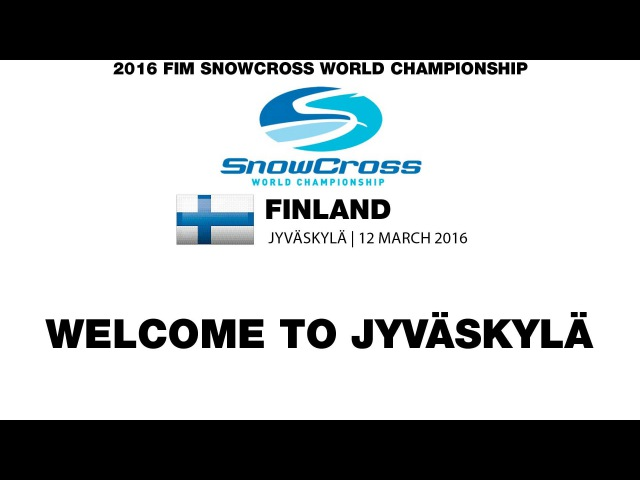 FIM Snowcross World Championship Finland Jyväskylä Welcome Message 2016