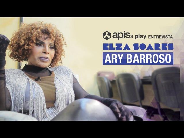 Elza Soares - Ary Barroso e o nascimento de uma estrela - apis3 play entrevista