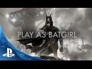 Batman Arkham Knight Batgirl Trailer PS4