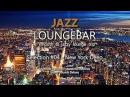 Jazz Loungebar - Selection 04 New York Deep, HD, 2018, Smooth Lounge Music