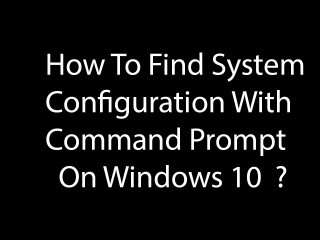 How To Find System Configuration With Command Prompt On Windows 10 ?