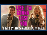 Like I'm Gonna Lose You - Meghan Trainor COVER By Macy Kate and Rajiv Dhall  GOT IT COVERED