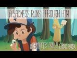(It's back!) A Sadness Runs Through Him - a Gravity Falls PMV