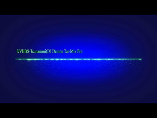 DVBBS-Tsunammi(DJ Demon Tar-Mix Pro)