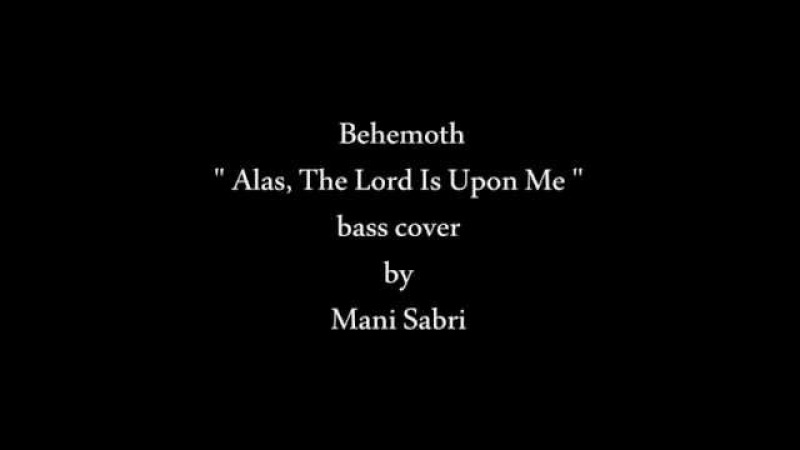 Behemoth Alas The Lord Is Upon Me bass cover
