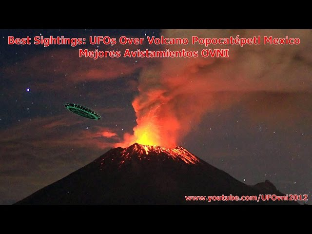Best Sightings: UFOs Over Volcano Popocatépetl Mexico / Mejores Avistamientos OVNI