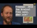 Frei Sein, aber wie? Joe Kreissl Jo Conrad| Bewusst - 14.2.2016