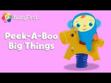 BabyFirstTV: Peek-A-Boo I See You, Big Things! Hide and Seek for Babies | Fun Game for Toddlers