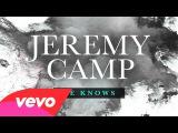 Jeremy Camp - He Knows (Lyric Video)