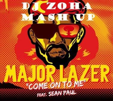 Major Lazer ft. Sean Paul ft. Tomsize vs. Kolya Funk & Eddie G - Come On To Me (Dj Zoha Mash Up)