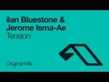 ilan Bluestone &amp Jerome Isma-Ae - Tension