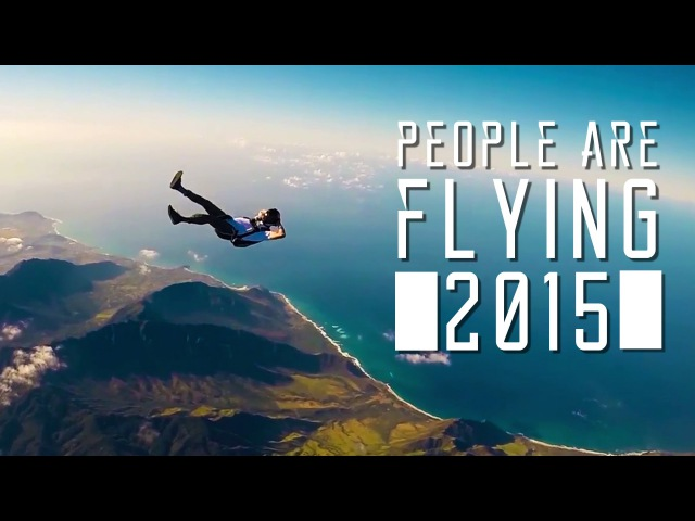 PEOPLE ARE FLYING - Skydiving Wingsuits Flying BASE Jumping