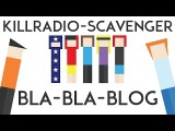 Bla-Bla-Blog #25 Killradio - Scavenger