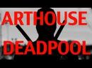Дэдпул артхаус версия I DEADPOOL ARTHOUSE REMAKE