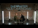 Shearwater Quiet Americans OFFICIAL VIDEO