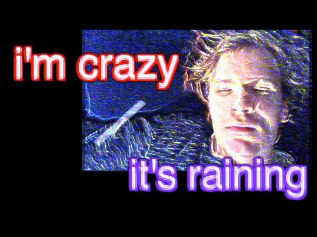 Song: i'm crazy / it's raining