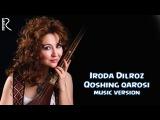 Iroda Dilroz - Qoshing qarosi | Ирода Дилроз - Кошинг кароси (music version)