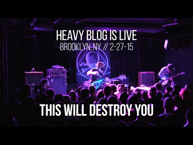This Will Destroy You: Live in Brooklyn, NY 2-27-15 (FULL SET)